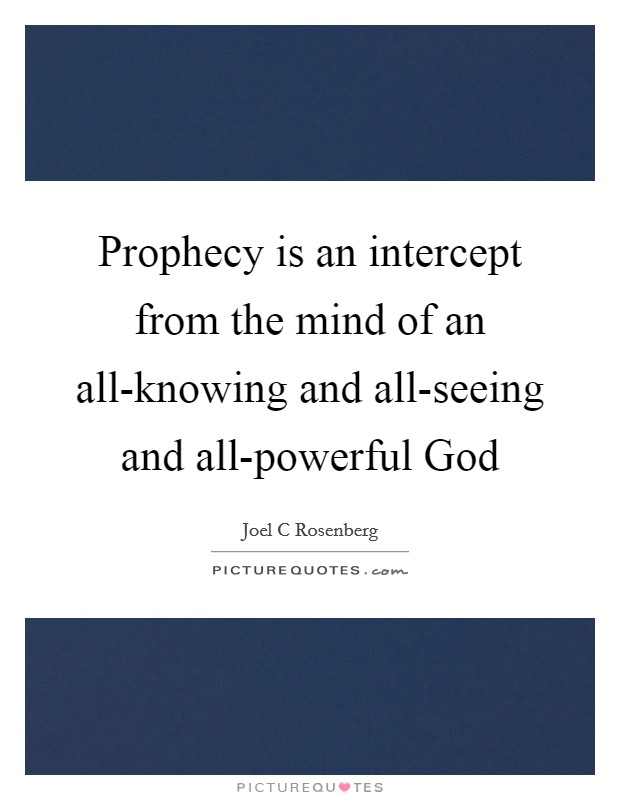 Prophecy is an intercept from the mind of an all-knowing and all-seeing and all-powerful God Picture Quote #1