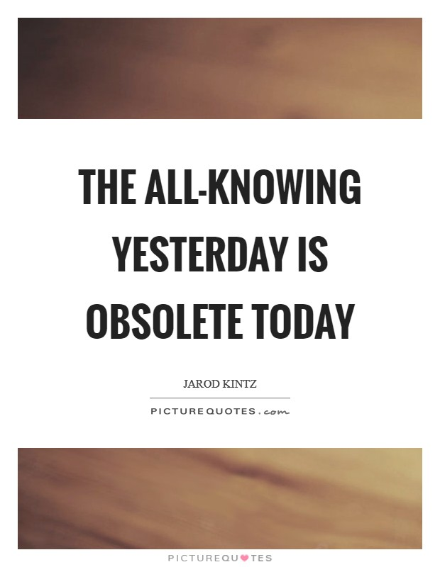 The all-knowing yesterday is obsolete today Picture Quote #1