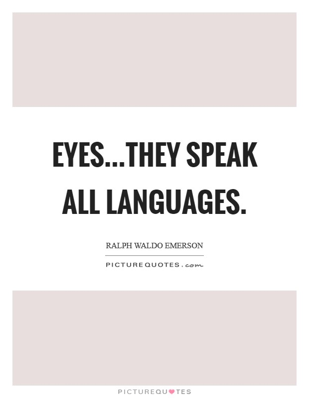 Eyes...They speak all languages Picture Quote #1
