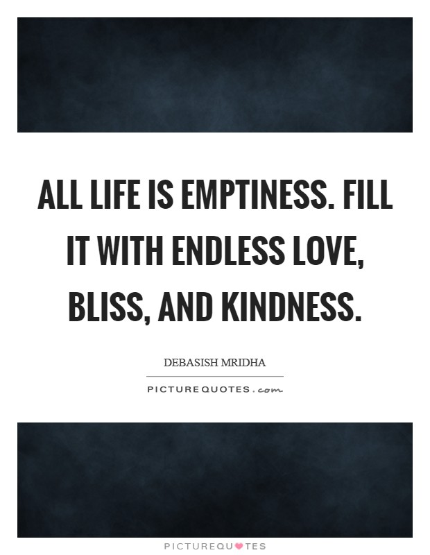 All life is emptiness. Fill it with endless love, bliss, and kindness. Picture Quote #1