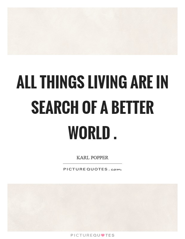 All things living are in search of a better world . Picture Quote #1