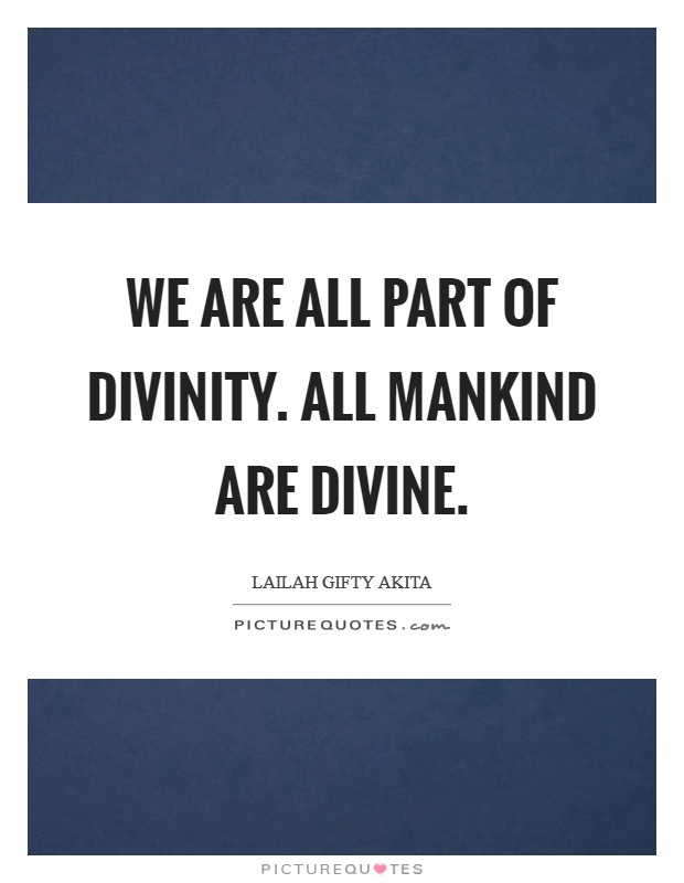 We are all part of divinity. All mankind are divine Picture Quote #1