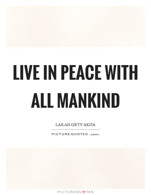 Live in peace with all mankind Picture Quote #1
