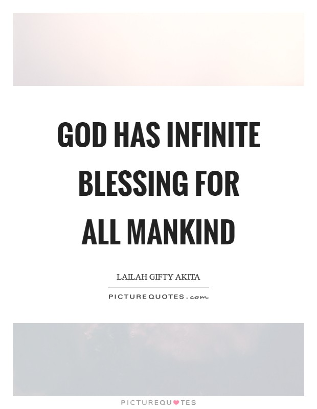 God has infinite blessing for all mankind Picture Quote #1