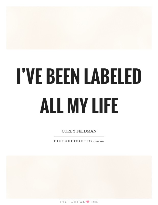 I've been labeled all my life Picture Quote #1