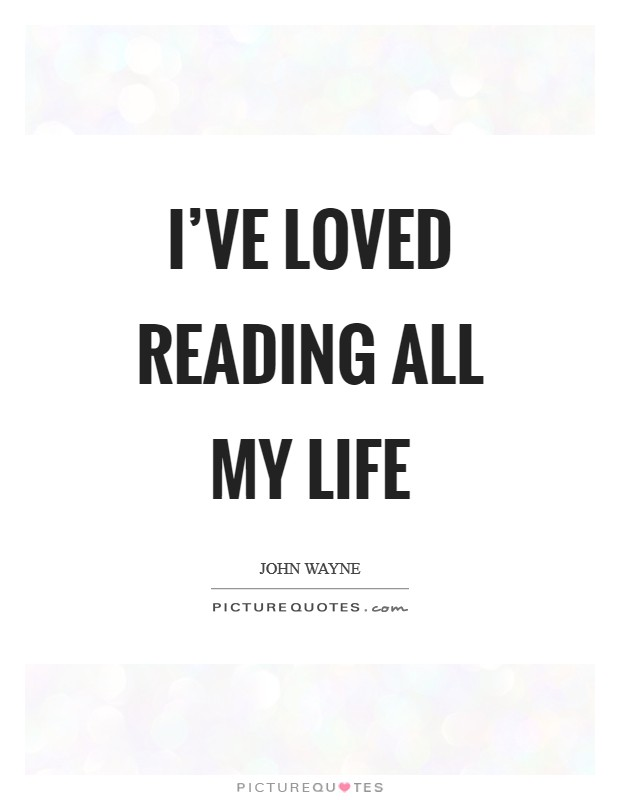 I've loved reading all my life Picture Quote #1