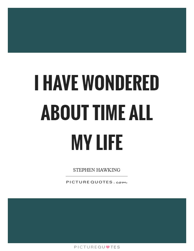 I have wondered about time all my life Picture Quote #1