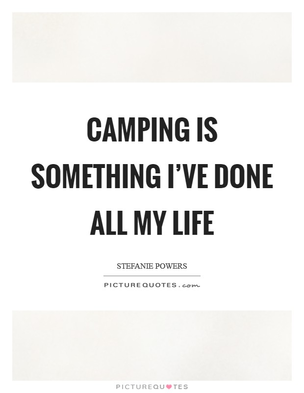 Camping is something I've done all my life Picture Quote #1