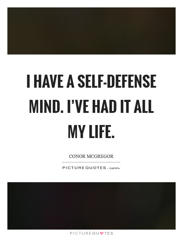 I have a self-defense mind. I've had it all my life Picture Quote #1