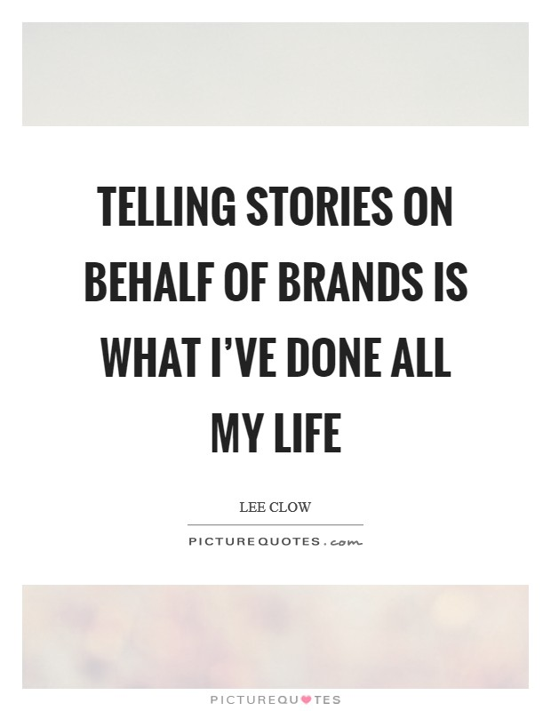 Telling stories on behalf of brands is what I've done all my life Picture Quote #1