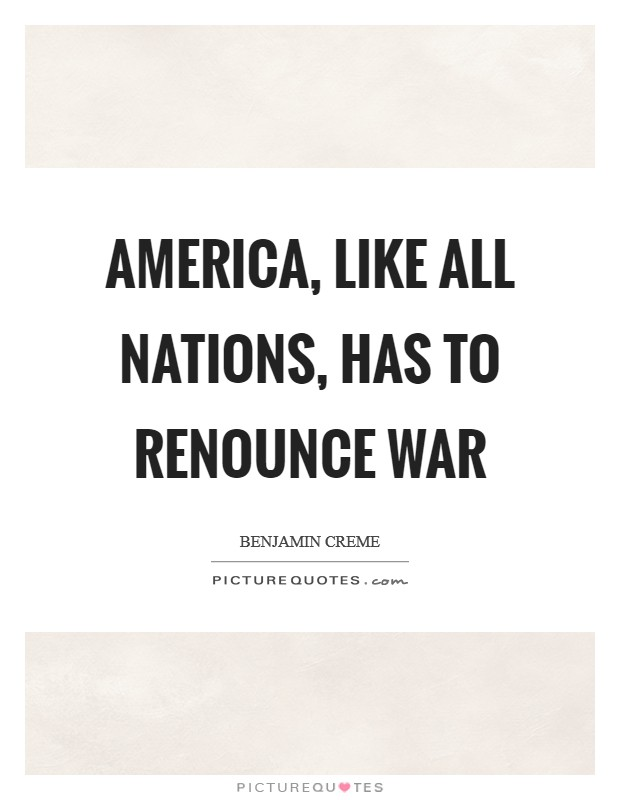 America, like all nations, has to renounce war Picture Quote #1