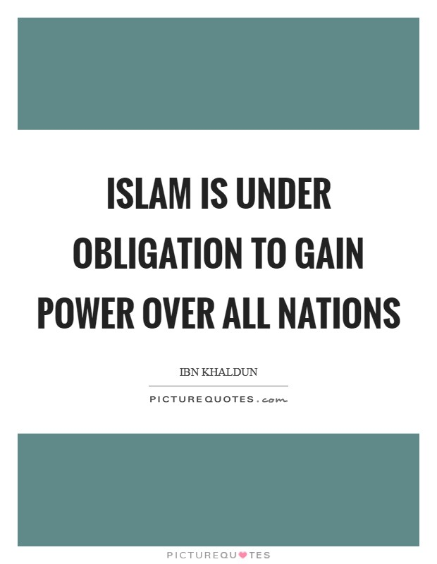 Islam is under obligation to gain power over all nations Picture Quote #1
