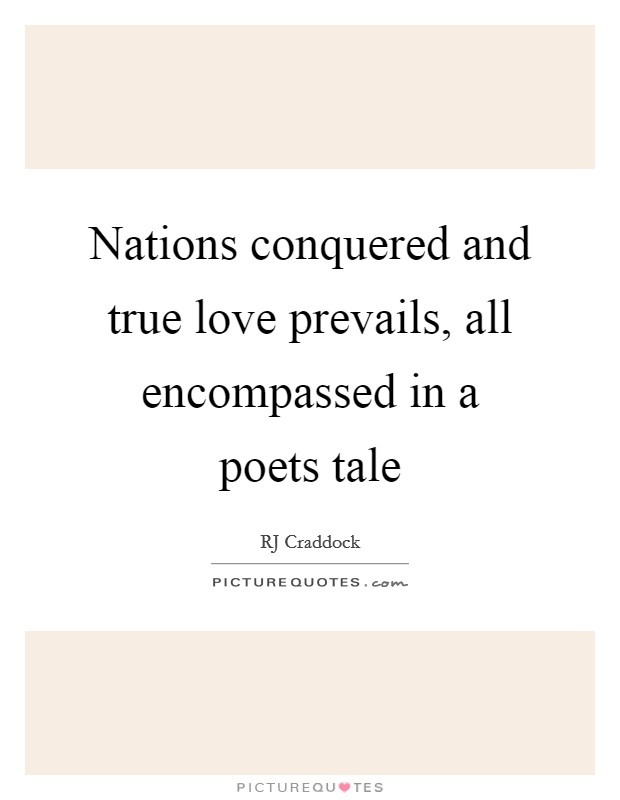 Nations conquered and true love prevails, all encompassed in a poets tale Picture Quote #1