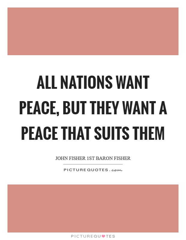 All nations want peace, but they want a peace that suits them Picture Quote #1