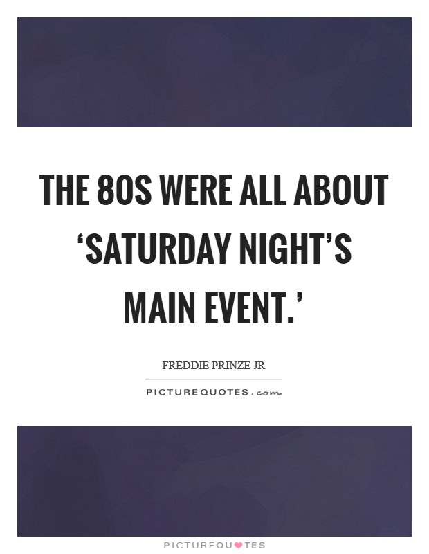 The  80s were all about 'Saturday Night's Main Event.' Picture Quote #1