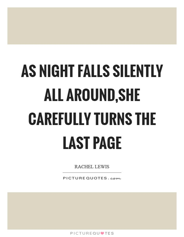 As night falls silently all around,She carefully turns the last page Picture Quote #1