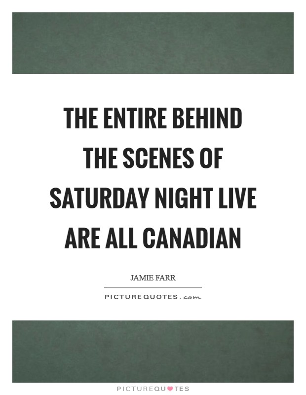 The entire behind the scenes of Saturday Night Live are all Canadian Picture Quote #1