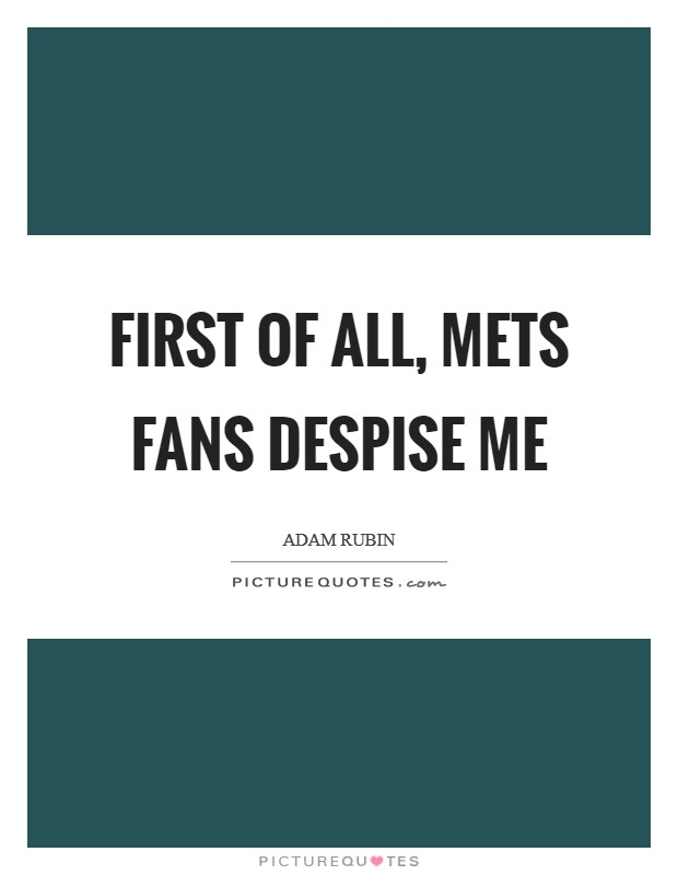 First of all, Mets fans despise me Picture Quote #1