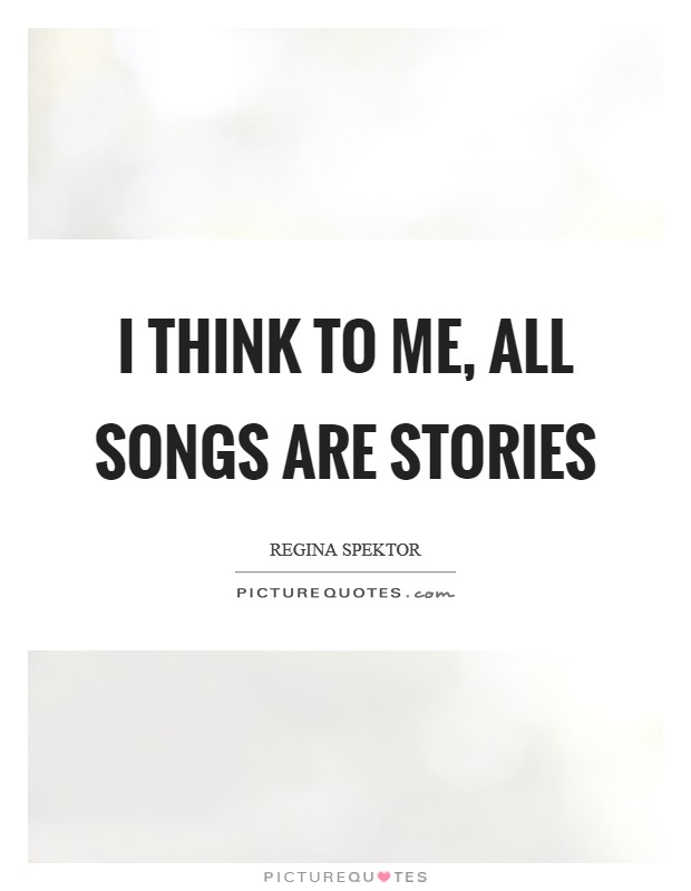 I think to me, all songs are stories Picture Quote #1