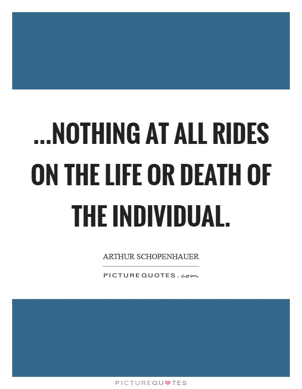 ...nothing at all rides on the life or death of the individual Picture Quote #1