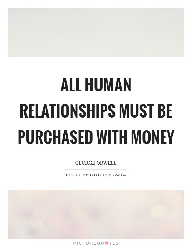 All human relationships must be purchased with money Picture Quote #1