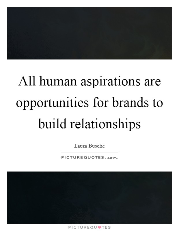 All human aspirations are opportunities for brands to build relationships Picture Quote #1