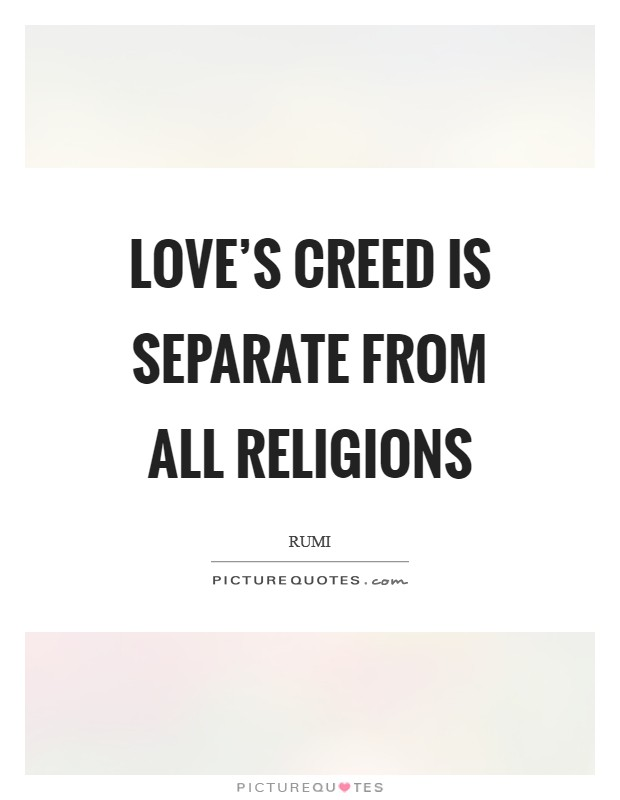 Love's creed is separate from all religions Picture Quote #1