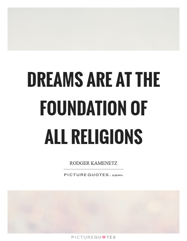 Dreams are at the foundation of all religions Picture Quote #1