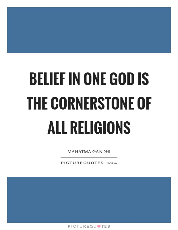 Belief in one God is the cornerstone of all religions Picture Quote #1