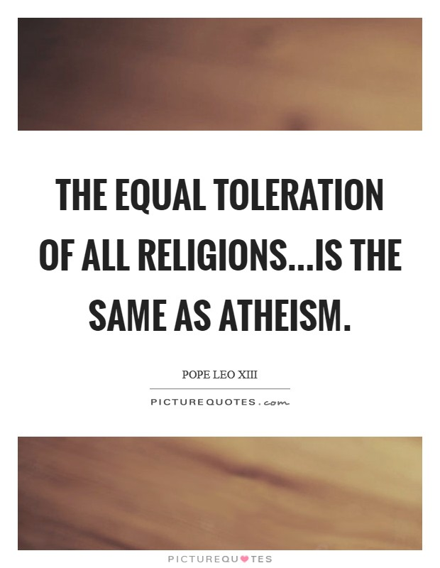 The equal toleration of all religions...is the same as atheism Picture Quote #1