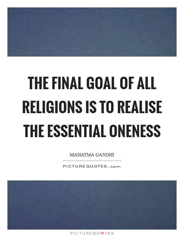 The final goal of all religions is to realise the essential oneness Picture Quote #1