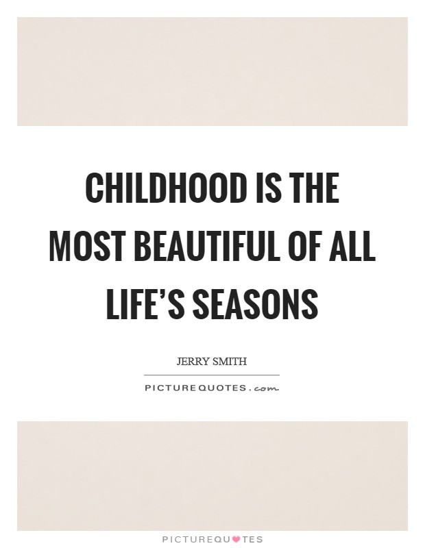 Childhood is the most beautiful of all life's seasons Picture Quote #1
