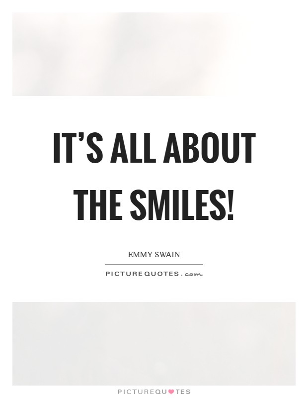 It's all about the smiles! Picture Quote #1