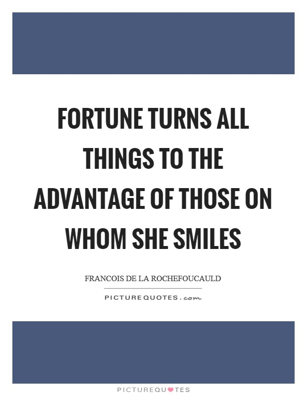 Fortune turns all things to the advantage of those on whom she smiles Picture Quote #1