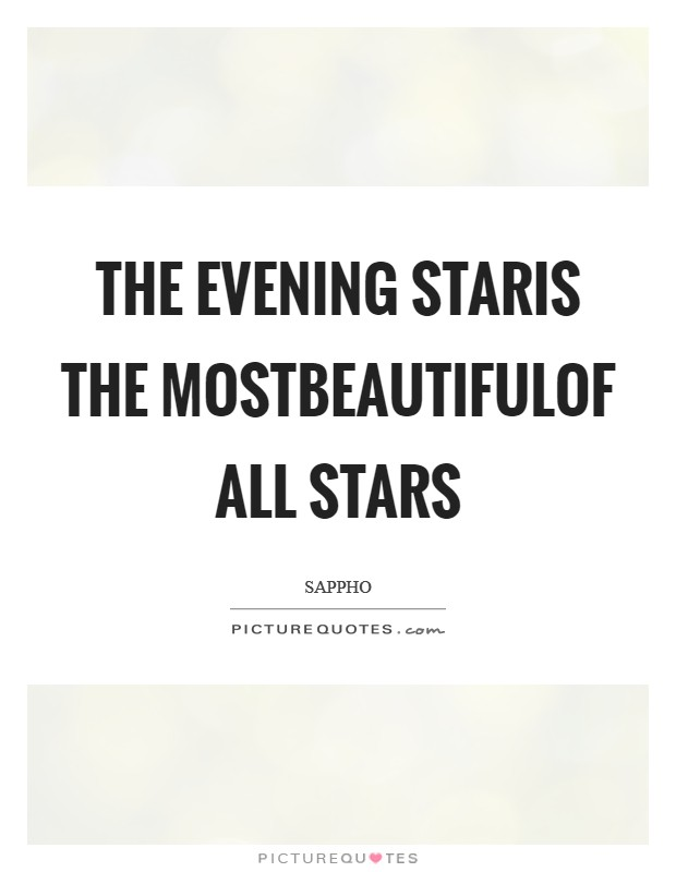 The evening starIs the mostbeautifulof all stars Picture Quote #1