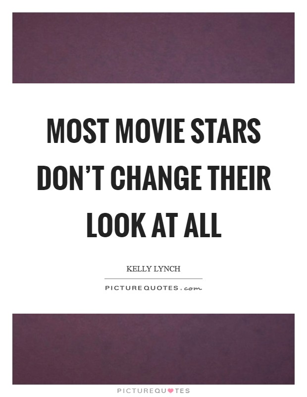 Most movie stars don't change their look at all Picture Quote #1