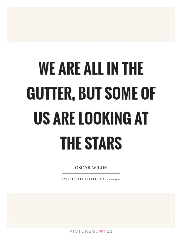 We are all in the gutter, but some of us are looking at the stars Picture Quote #1