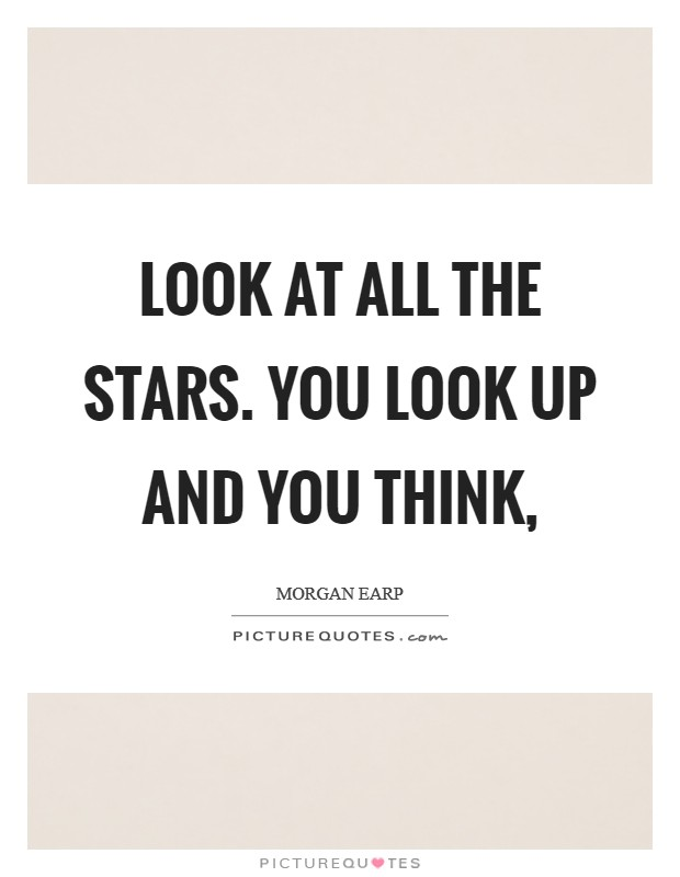 Look at all the stars. You look up and you think, Picture Quote #1