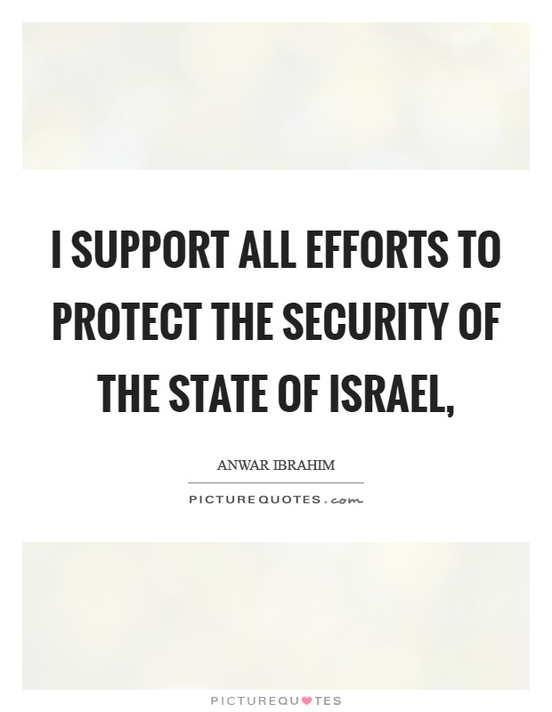 I support all efforts to protect the security of the state of Israel, Picture Quote #1