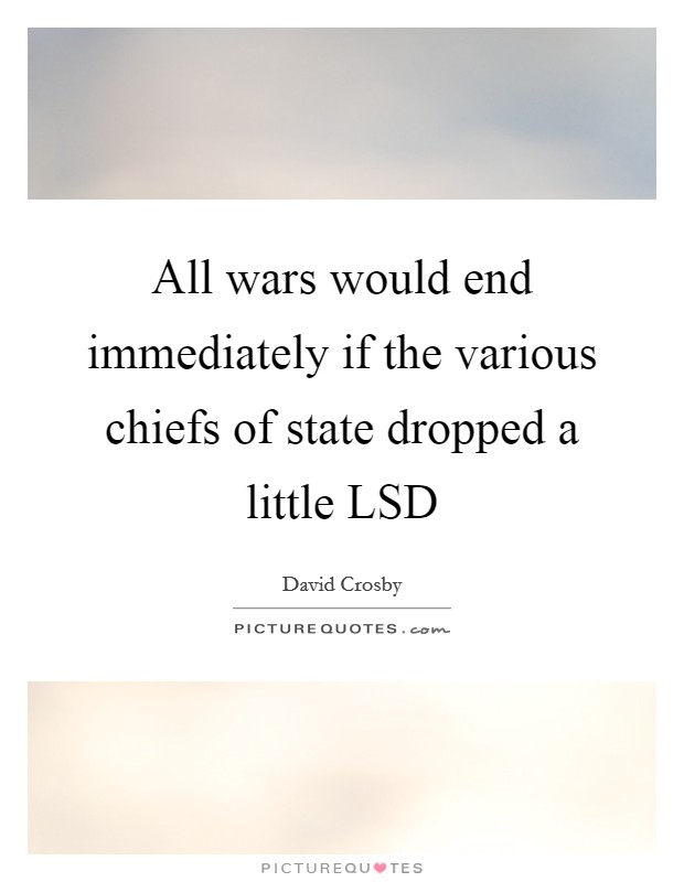 All wars would end immediately if the various chiefs of state dropped a little LSD Picture Quote #1