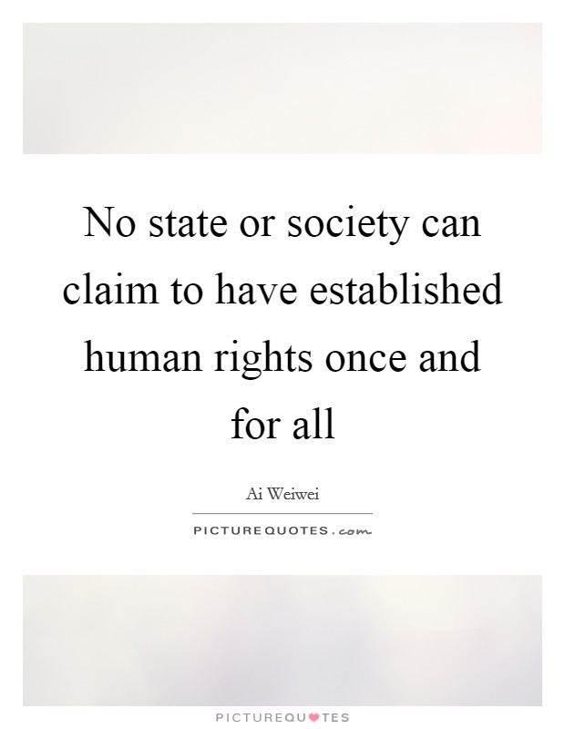 No state or society can claim to have established human rights once and for all Picture Quote #1