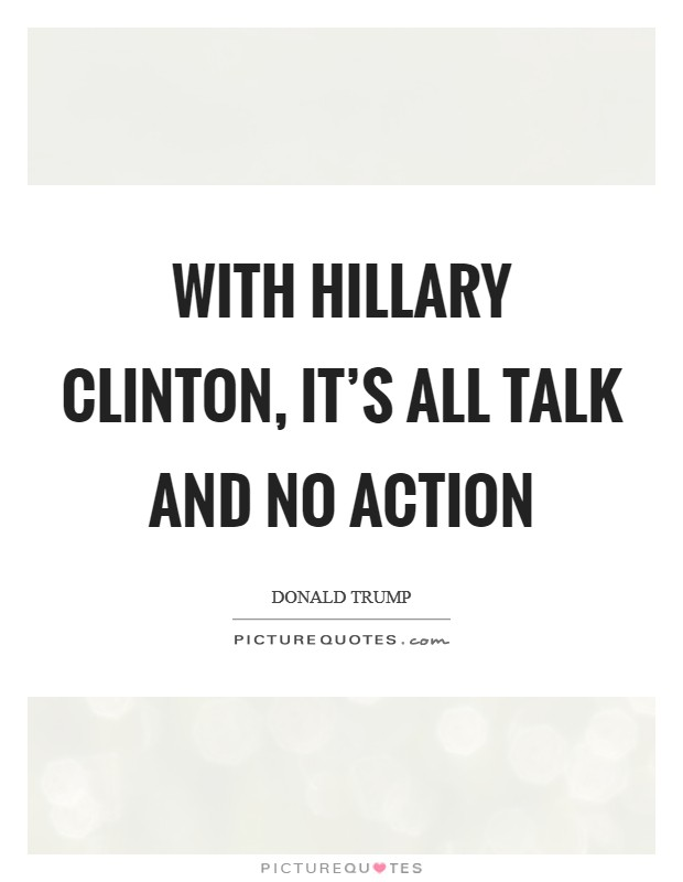 With Hillary Clinton, it's all talk and no action Picture Quote #1