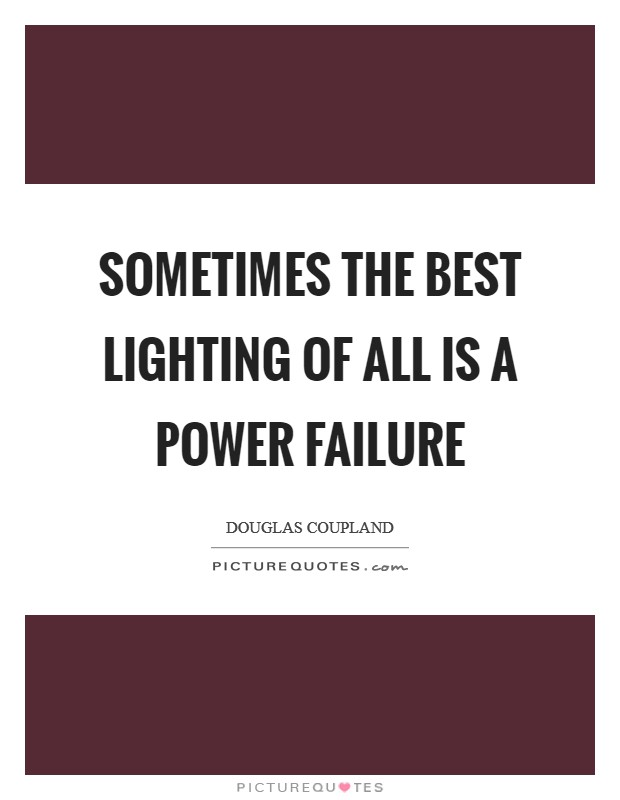Sometimes the best lighting of all is a power failure Picture Quote #1