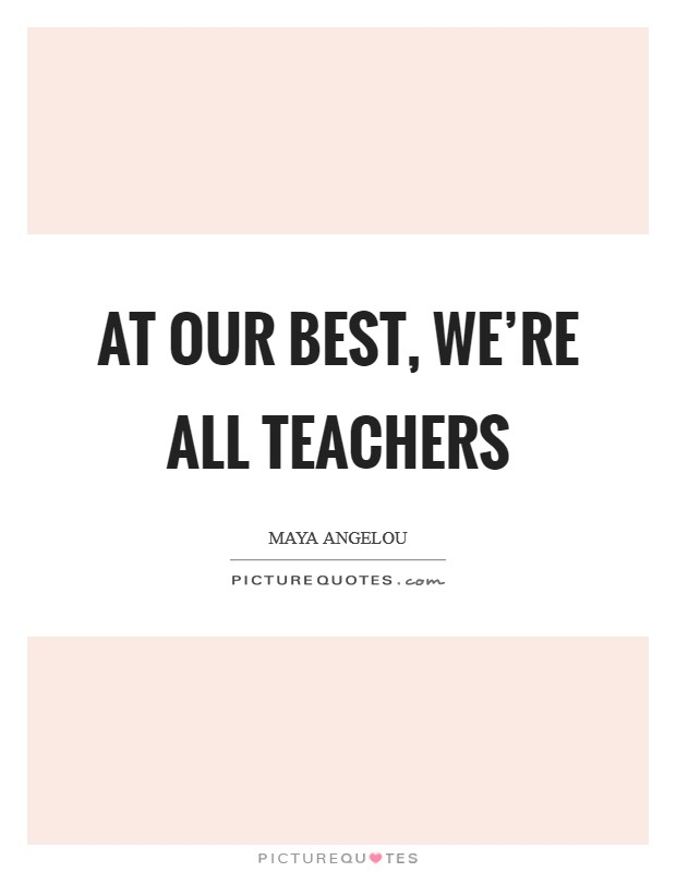 At our best, we're all teachers Picture Quote #1