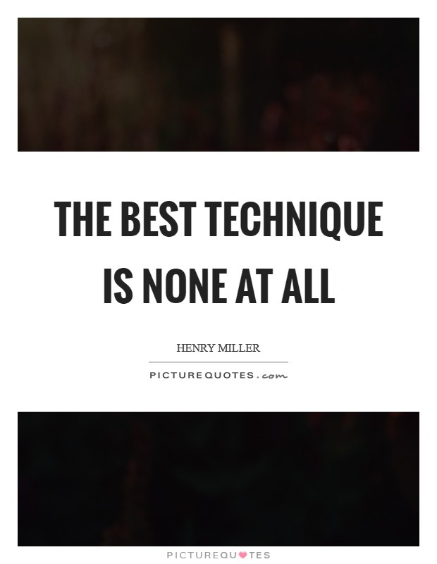 The best technique is none at all Picture Quote #1