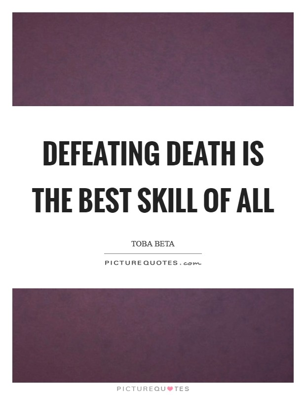 Defeating death is the best skill of all Picture Quote #1