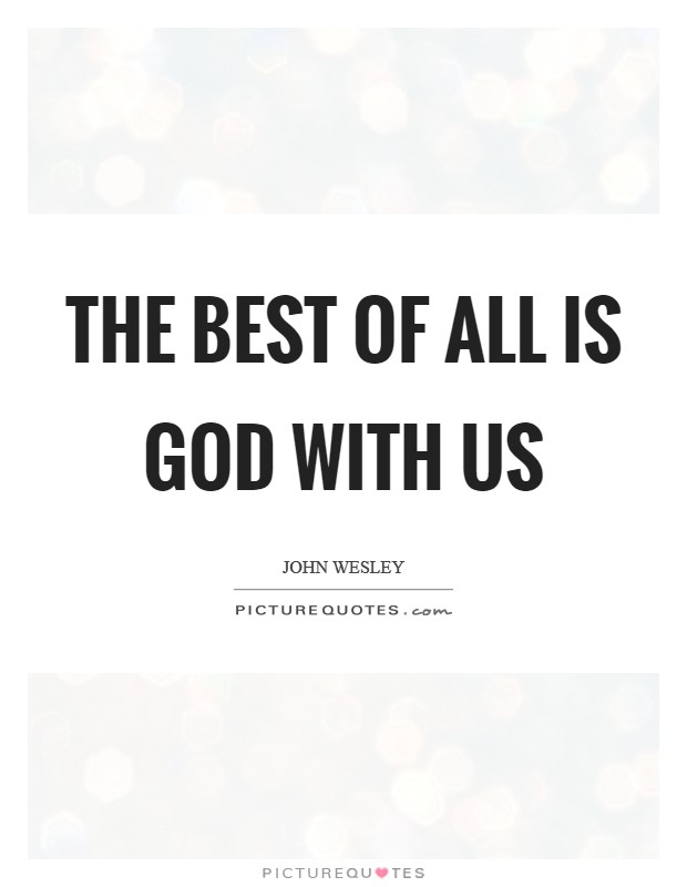 The best of all is God with us Picture Quote #1