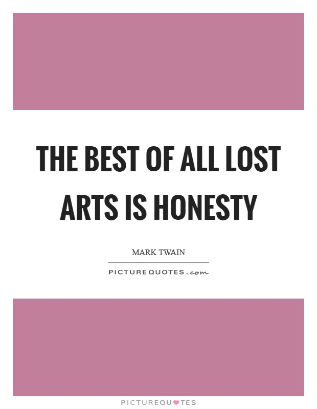 The best of all lost arts is honesty Picture Quote #1