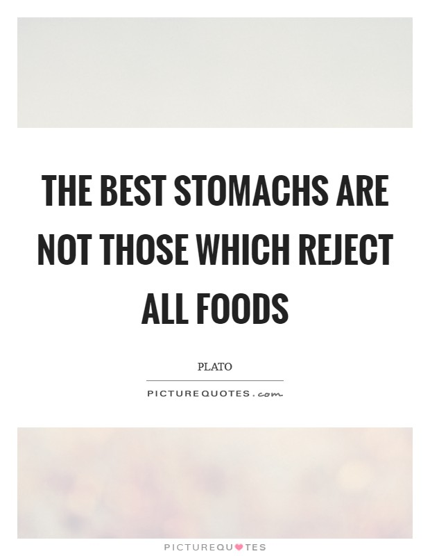 The best stomachs are not those which reject all foods Picture Quote #1