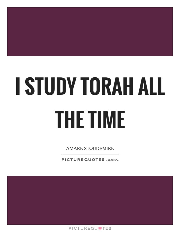 I study Torah all the time Picture Quote #1